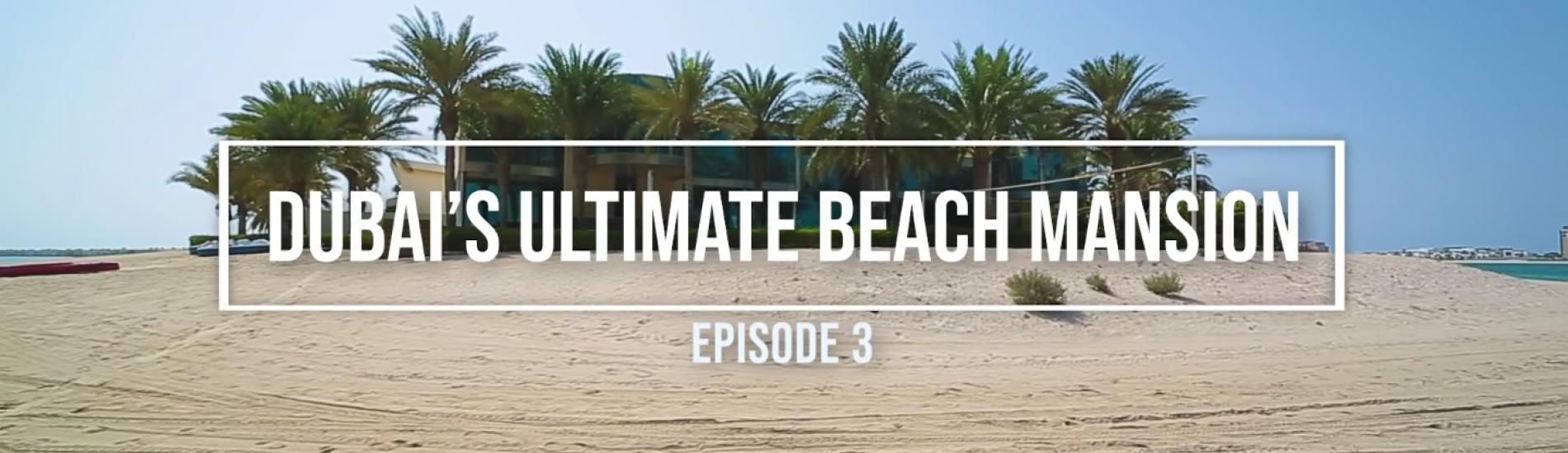 Episode 3 - Dubai's Ultimate $55 Million Beach Mansion